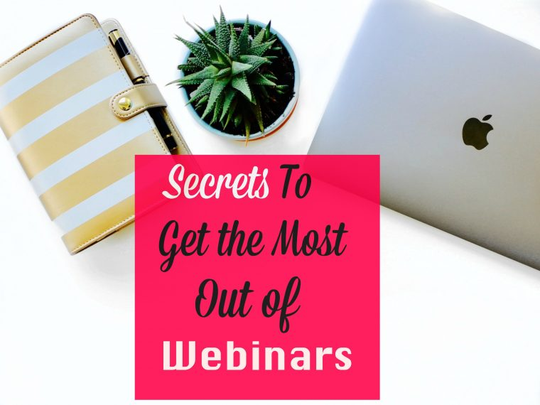The more you learn the more you earn. Learn my secrets to get the most out of webinars.